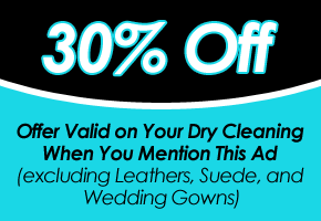 30% Off - Offer Valid on Your Dry Cleaning When You Mention This Ad (excluding Leathers, Suede, and Wedding Gowns)